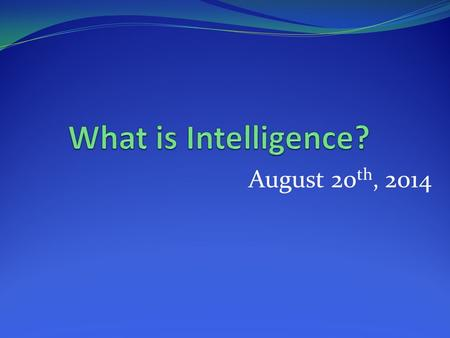 August 20 th, 2014. Warm Up Warm Up: Intelligent vs. Smart Date:_Wednesday, August 20 th, 2014 Prompt: Is there a difference between being intelligent.