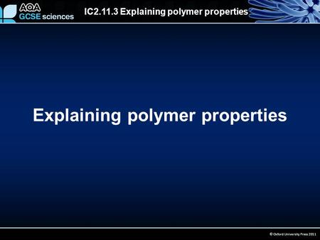 IC2.11.3 Explaining polymer properties © Oxford University Press 2011 Explaining polymer properties.