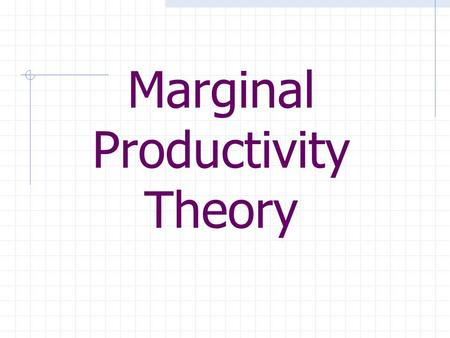 Marginal Productivity Theory. Marginal Physical Product Extra Output from each additional unit of resource.