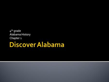 4 th grade Alabama History Chapter 1 Social Studies 1. Identify historical and current economic, political, and geographic information about Alabama.