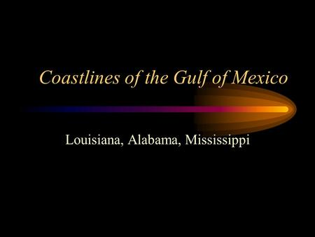 Coastlines of the Gulf of Mexico Louisiana, Alabama, Mississippi.