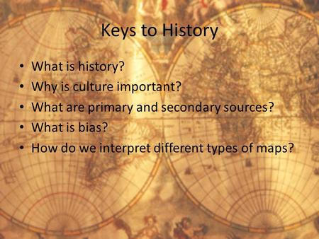 Keys to History What is history? Why is culture important?