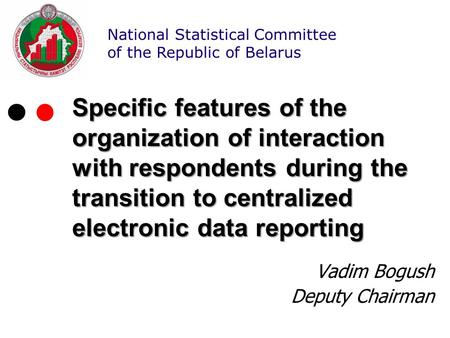 National Statistical Committee of the Republic of Belarus Specific features of the organization of interaction with respondents during the transition to.