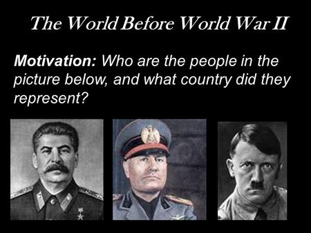 The World Before World War II Motivation: Who are the people in the picture below, and what country did they represent?