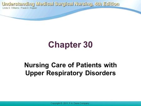 Linda S. Williams / Paula D. Hopper Copyright © 2011. F.A. Davis Company Understanding Medical Surgical Nursing, 4th Edition Chapter 30 Nursing Care of.