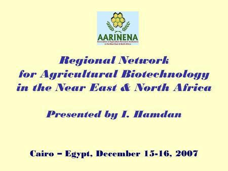 Regional Network for Agricultural Biotechnology in the Near East & North Africa Presented by I. Hamdan Cairo – Egypt, December 15-16, 2007.