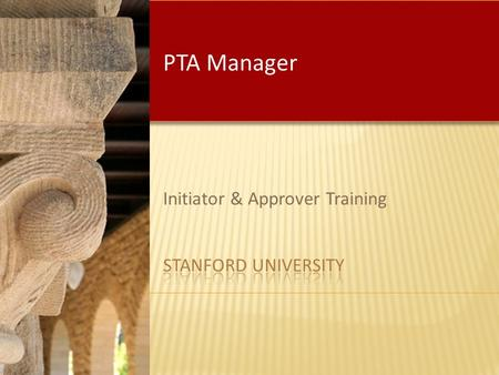Initiator & Approver Training PTA Manager. Welcome, Introductions & Agenda – 5 minutes Introduction– 5 minutes Learning Objectives (Common and Role Specific)