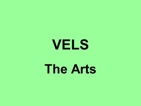 VELS The Arts. VELS (3 STRANDS) Physical, Personal and Social Learning Discipline-based Learning Interdisciplinary Learning.