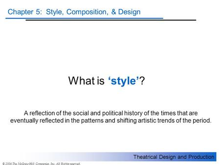 Theatrical Design and Production Chapter 5: Style, Composition, & Design © 2006 The McGraw-Hill Companies, Inc. All Rights reserved. What is 'style'? A.
