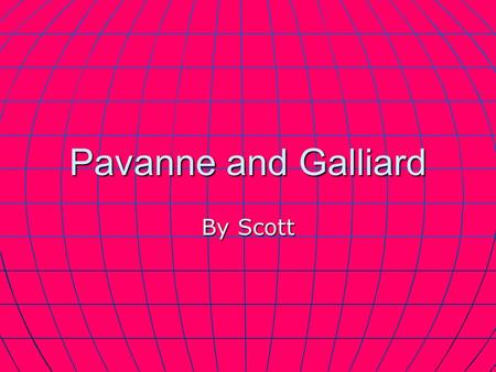 Pavanne and Galliard By Scott. Pavanne Pavanne Slow Slow 2/4 2/4 Dance steps are slow and on the beat Dance steps are slow and on the beat Dancers form.