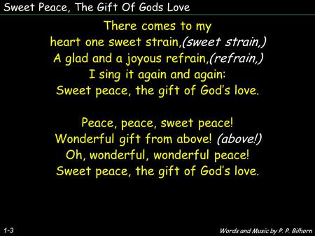 Sweet Peace, The Gift Of Gods Love 1-3 There comes to my heart one sweet strain,(sweet strain,) A glad and a joyous refrain,(refrain,) I sing it again.