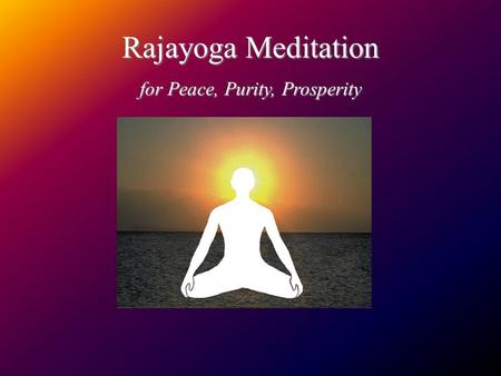 Rajayoga Meditation for Peace, Purity, Prosperity.