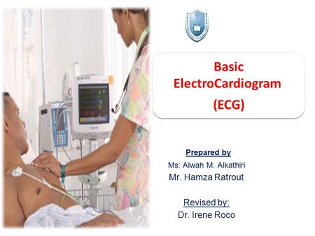 Basic ElectroCardiogram (ECG) Basic ElectroCardiogram (ECG) Prepared by Ms: Alwah M. Alkathiri Mr. Hamza Ratrout Revised by: Dr. Irene Roco.