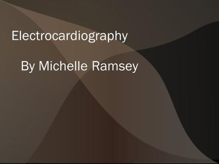 Electrocardiography By Michelle Ramsey. What is it?  A diagnostic device  Shows the hearts electrical activity  Noninvasive  Shows the hearts beating.