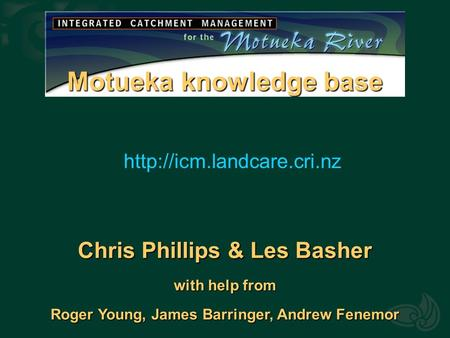 Motueka knowledge base Chris Phillips & Les Basher with help from Roger Young, James Barringer, Andrew Fenemor.