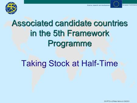Science, research and development European Commission DG RTD A-2/Peter Härtwich 09/2001 Associated candidate countries in the 5th Framework Programme Associated.
