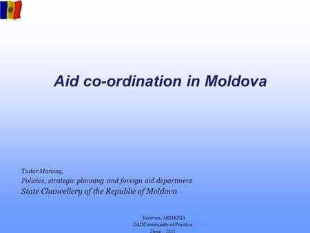 Tudor Mancaş, Policies, strategic planning and foreign aid department State Chancellery of the Republic of Moldova Yerevan, ARMENIA DADCommunity of Practice.