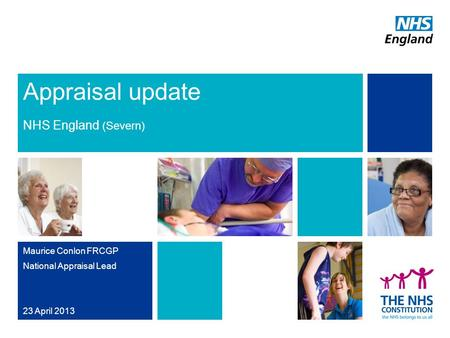 Appraisal update NHS England (Severn) Maurice Conlon FRCGP National Appraisal Lead 23 April 2013.