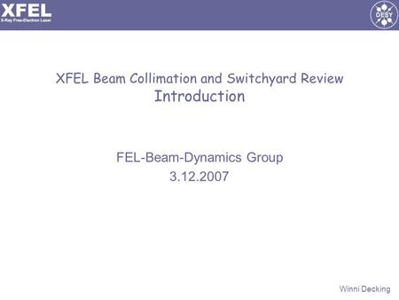 Winni Decking XFEL Beam Collimation and Switchyard Review Introduction FEL-Beam-Dynamics Group 3.12.2007.