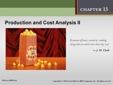 Production and Cost Analysis II 13 Production and Cost Analysis II Economic efficiency consists of making things that are worth more than they cost. —
