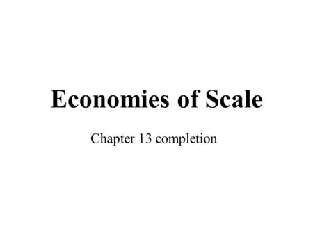 Economies of Scale Chapter 13 completion. The Shape of Cost Curves Quantity of Output Costs $3.00 2.50 2.00 1.50 1.00 0.50 04268141210 MC ATC AVC AFC.