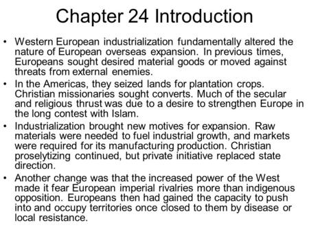 Chapter 24 Introduction Western European industrialization fundamentally altered the nature of European overseas expansion. In previous times, Europeans.