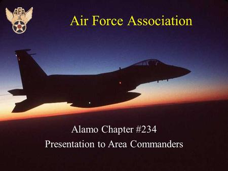1 Air Force Association Alamo Chapter #234 Presentation to Area Commanders.