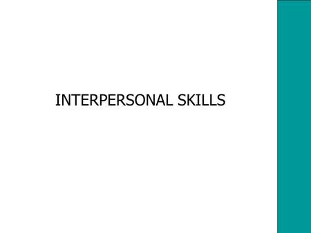 INTERPERSONAL SKILLS. 2 Interpersonal Skills/ Facilitation Skills listening questioning language & communication using feedback conflict handling.