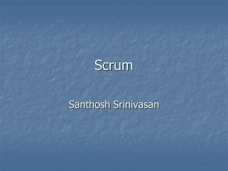Scrum Santhosh Srinivasan. Outline What is Scrum What is Scrum Why Scrum Why Scrum Scrum Practices Scrum Practices Why Scrum works Why Scrum works Pros.