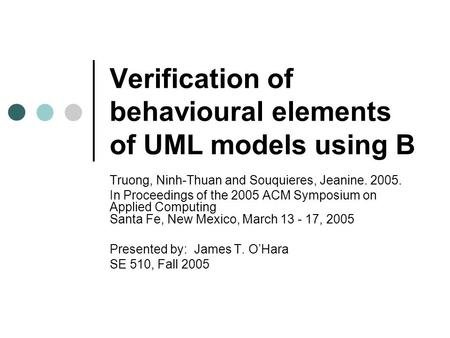 Verification of behavioural elements of UML models using B Truong, Ninh-Thuan and Souquieres, Jeanine. 2005. In Proceedings of the 2005 ACM Symposium on.