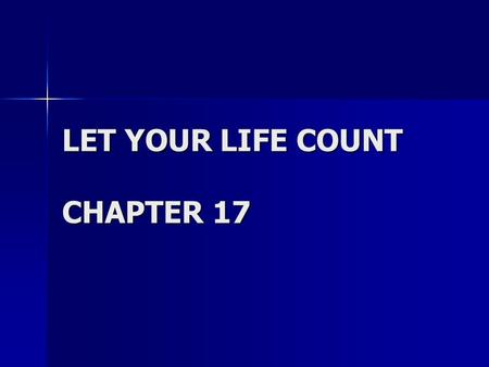 LET YOUR LIFE COUNT CHAPTER 17. Your Father, who sees what is done in secret, will reward you. Matthew 6:18.