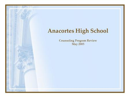 Anacortes High School Counseling Program Review May 2005.