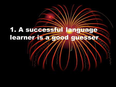 1. A successful language learner is a good guesser.