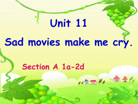 Unit 11 Sad movies make me cry. Section A 1a-2d. you win first place It makes me happy. How does it make you feel when …?
