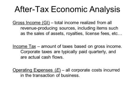 After-Tax Economic Analysis Gross Income (GI) – total income realized from all revenue-producing sources, including items such as the sales of assets,