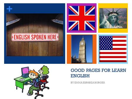 + GOOD PAGES FOR LEARN ENGLISH BY EMMA ESPARZA BORGES.