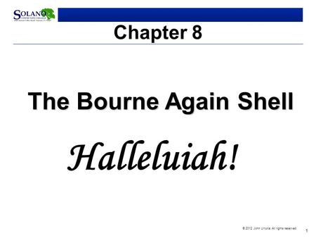 1 © 2012 John Urrutia. All rights reserved. Chapter 8 The Bourne Again <strong>Shell</strong> Halleluiah!