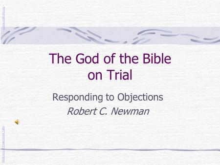 The God of the Bible on Trial Responding to Objections Robert C. Newman Abstracts of Powerpoint Talks - newmanlib.ibri.org -newmanlib.ibri.org.