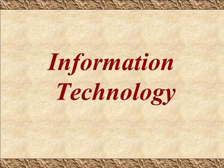 "Information Technology. Information Technology? ""The study, design, development, implementation, support or management of computer-based information systems,"