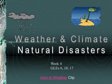 Intro to WeatherIntro to Weather Clip Week 4 GLEs 6, 10, 17.