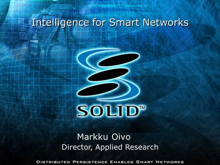 Intelligence for Smart Networks Markku Oivo Director, Applied Research.