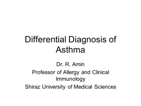 Differential Diagnosis of Asthma Dr. R. Amin Professor of Allergy and Clinical Immunology Shiraz University of Medical Sciences.