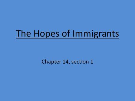 The Hopes of Immigrants Chapter 14, section 1. Main Idea: *In the mid-1800's, millions of Europeans came to the U.S. hoping to build a better life. Why.