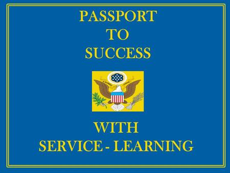 PASSPORT TO SUCCESS WITH SERVICE - LEARNING. PASSPORT RIDGEWOOD LOCAL 21 ST CENTURY SERVICE - LEARNING CLUB S tudents T aking A ction T hrough S ervice.