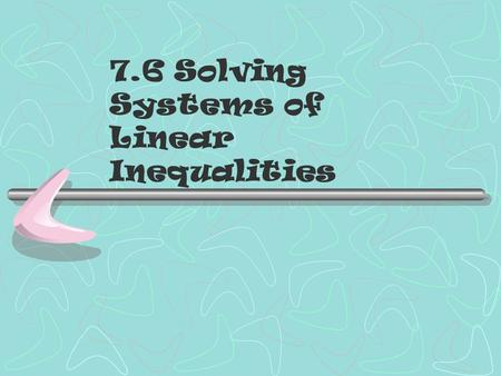 7.6 Solving Systems of Linear Inequalities. Bell Work: Check to see if the ordered pairs are a solution of 2x-3y>-2 A. (0,0) B. (0,1) C. (2,-1)
