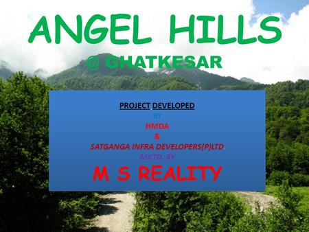 ANGEL GHATKESAR PROJECT DEVELOPED BY HMDA & SATGANGA INFRA DEVELOPERS(P)LTD. MKTD. BY M S REALITY PROJECT DEVELOPED BY HMDA & SATGANGA INFRA DEVELOPERS(P)LTD.