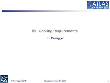 1 H. Pernegger/CERNIBL cooling review 15/5/2012 IBL Cooling Requirements H. Pernegger.