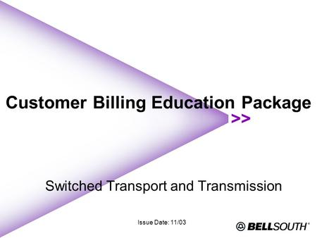 Issue Date: 11/03 Customer Billing Education Package Switched Transport and Transmission.