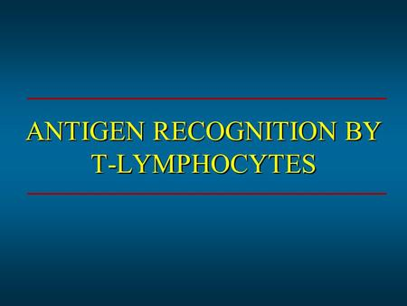 ANTIGEN RECOGNITION BY T-LYMPHOCYTES. *Antigens are recognized by cell surface receptors *Antigen receptor referred to as *T-cell receptor *T-cell and.