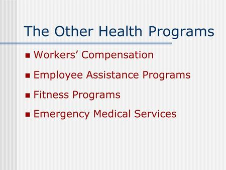 The Other Health Programs Workers' Compensation Employee Assistance Programs Fitness Programs Emergency Medical Services.